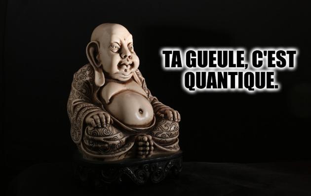 """loi de l'attraction : Bouddha dit """"ta gueule c'est quantique"""""""